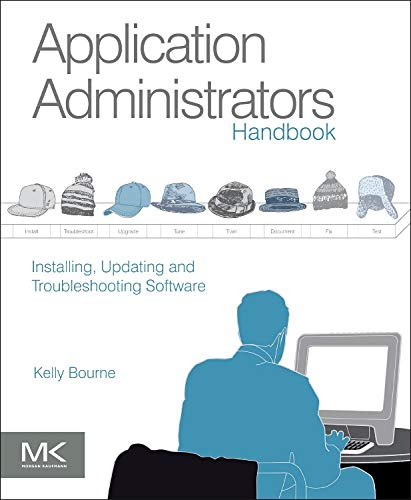 9780123985453: Application Administrators Handbook: Installing, Updating and Troubleshooting Software