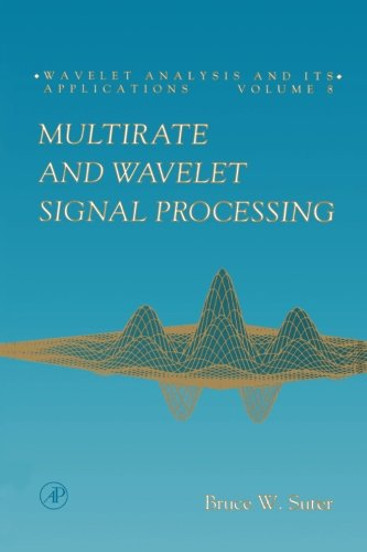 9780123996107: Multirate and Wavelet Signal Processing (Volume 8)