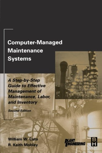 9780123996336: Computer-Managed Maintenance Systems: A Step-by-Step Guide to Effective Management of Maintenance, Labor, and Inventory
