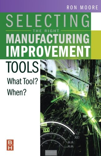 9780123996404: Selecting the Right Manufacturing Improvement Tools: What Tool? When?