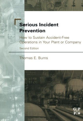 9780123996442: Serious Incident Prevention: How to Sustain Accident-Free Operations in Your Plant or Company