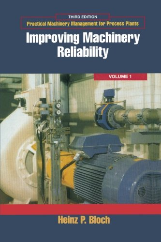 9780123996657: Improving Machinery Reliability: Practical Machinery Management for Process Plants: Volume 1
