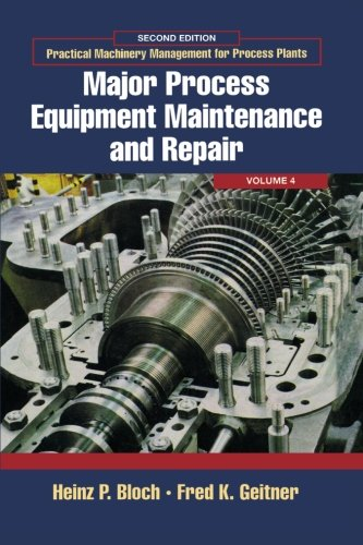 9780123996664: Practical Machinery Management For Process Plants, Second Edition: Major Process Equipment Maintenance and Repair: Volume 4
