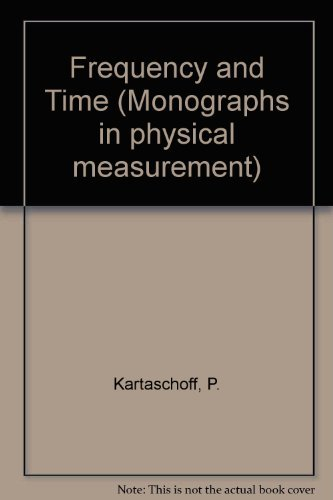 Frequency and Time (Monographs in physical measurement): Kartaschoff, P.