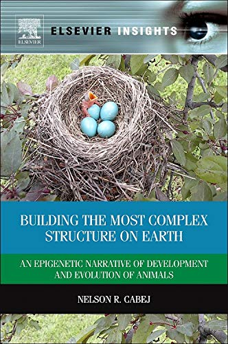 9780124016675: Building the Most Complex Structure on Earth: An Epigenetic Narrative of Development and Evolution of Animals (Elsevier Insights)