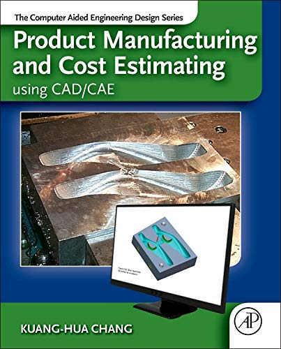 9780124017450: Product Manufacturing and Cost Estimating using CAD/CAE: The Computer Aided Engineering Design Series