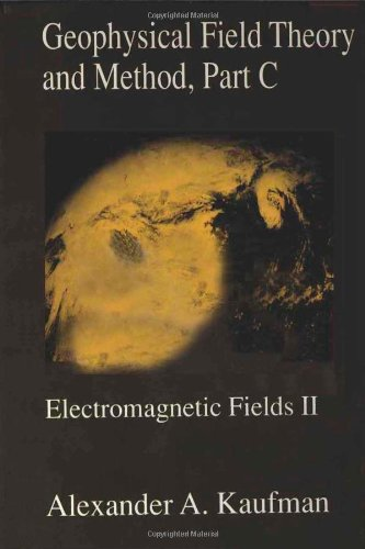 9780124020436: Geophysical Field Theory, Three-Volume Set: Geophysical Field Theory and Method, Part C, Volume 49: Electromagnetic Fields II (International Geophysics)