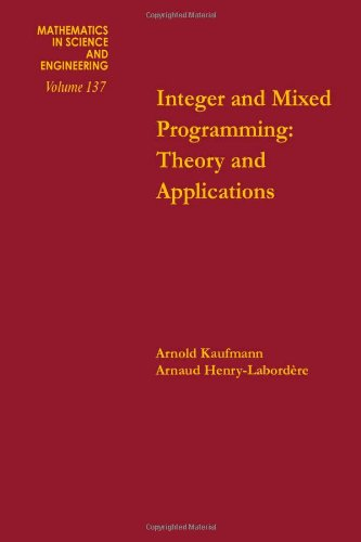 9780124023659: Integer and mixed programming : theory and applications, Volume 137 (Mathematics in Science and Engineering)