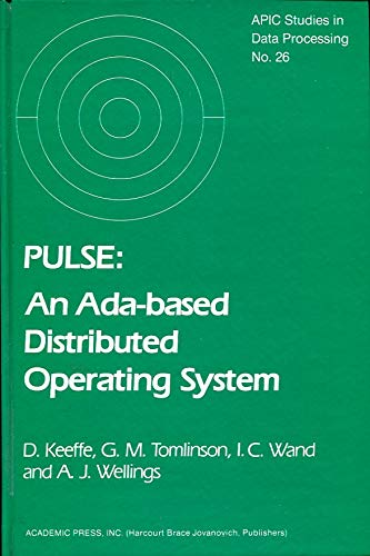 9780124029705: Pulse: An Ada-Based Distributed Operating System (Apic Studies in Data Processing)