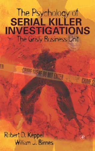 9780124042605: The Psychology of Serial Killer Investigations: The Grisly Business Unit (Practical Resources for the Mental Health Professional)