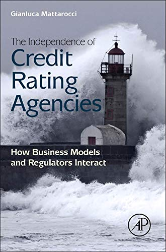 9780124045699: The Independence of Credit Rating Agencies: How Business Models and Regulators Interact