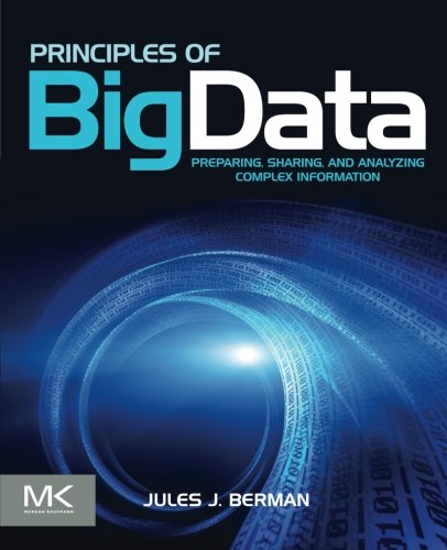 9780124045767: Principles of Big Data: Preparing, Sharing, and Analyzing Complex Information