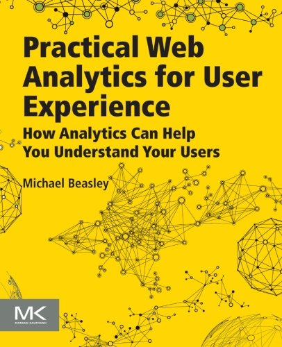 9780124046191: Practical Web Analytics for User Experience: How Analytics Can Help You Understand Your Users