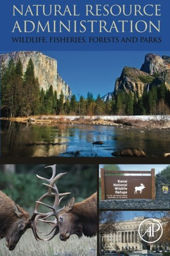 9780124046474: Natural Resource Administration: Wildlife, Fisheries, Forests and Parks