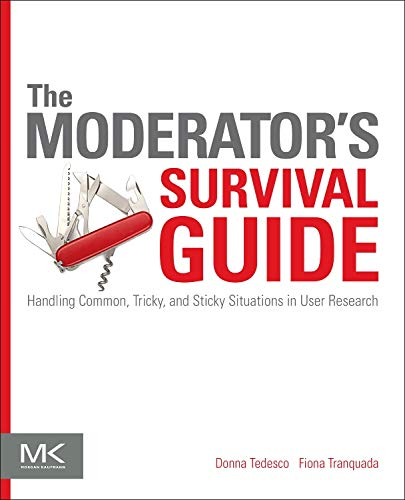 9780124047006: The Moderator's Survival Guide: Handling Common, Tricky, and Sticky Situations in User Research