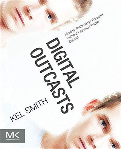 9780124047051: Digital Outcasts: Moving Technology Forward without Leaving People Behind
