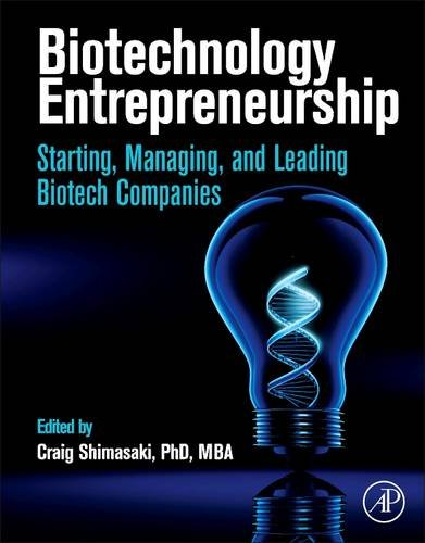 9780124047303: Biotechnology Entrepreneurship: Starting, Managing, and Leading Biotech Companies