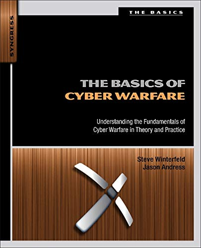 9780124047372: The Basics of Cyber Warfare: Understanding the Fundamentals of Cyber Warfare in Theory and Practice
