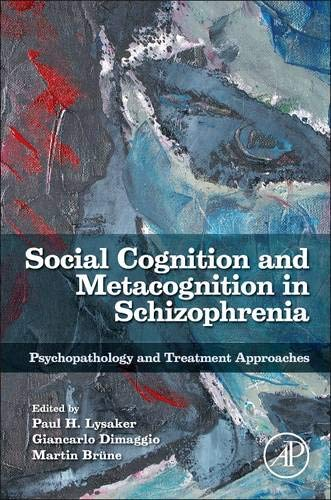 9780124051720: Social Cognition and Metacognition in Schizophrenia: Psychopathology and Treatment Approaches