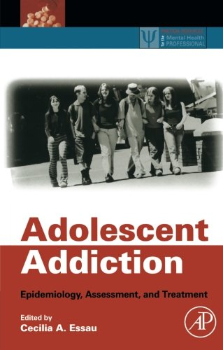 9780124054820: Adolescent Addiction: Epidemiology, Assessment, and Treatment