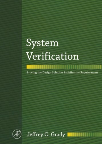 9780124055018: System Verification: Proving the Design Solution Satisfies the Requirements