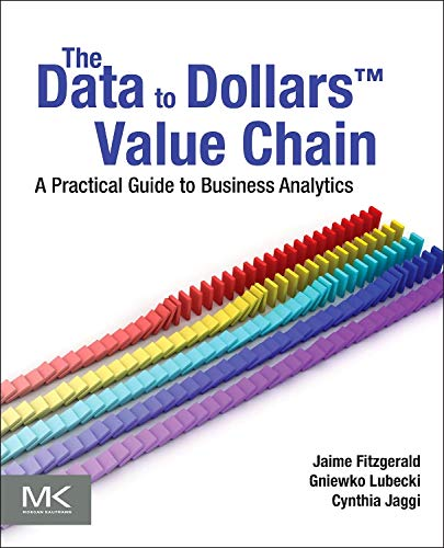 9780124058873: The Data to Dollars Value Chain: A Practical Guide to Business Analytics (The Morgan Kaufmann Series on Business Intelligence)