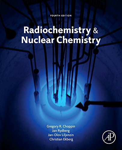 9780124058972: Radiochemistry and Nuclear Chemistry, Fourth Edition