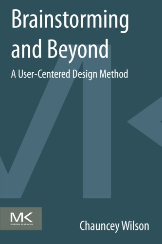 9780124071575: Brainstorming and Beyond: A User-Centered Design Method
