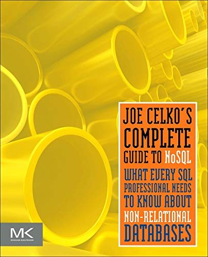 9780124071926: Joe Celko's Complete Guide to NoSQL: What Every SQL Professional Needs to Know about Non-Relational Databases