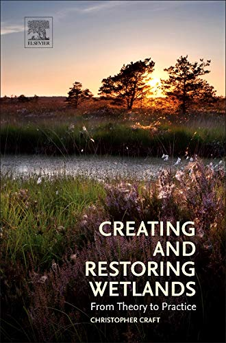 Creating and Restoring Wetlands: From Theory to Practice: Christopher Craft