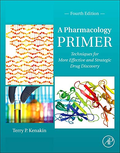 A Pharmacology Primer: Techniques for More Effective and Strategic Drug Discovery: Terry Kenakin