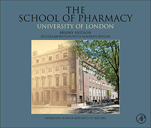 9780124076655: The School of Pharmacy, University of London: Medicines, Science and Society, 1842-2012