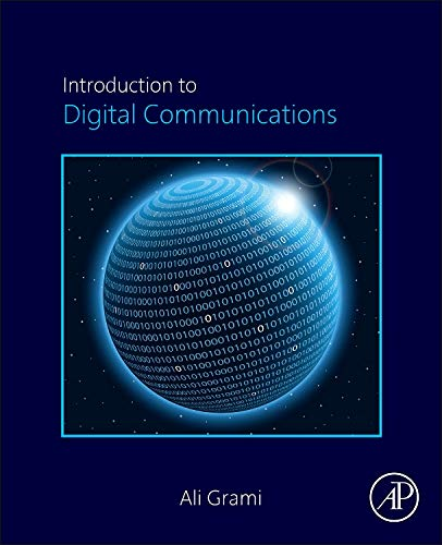 Introduction to Digital Communications 9780124076822 Introduction to Digital Communications explores the basic principles in the analysis and design of digital communication systems, includ