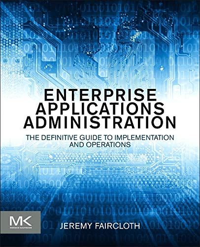 9780124077737: Enterprise Applications Administration: The Definitive Guide to Implementation and Operations