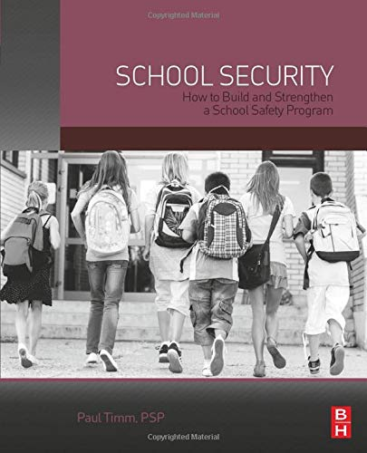 School Security: How to Build and Strengthen a School Safety Program: Paul Timm