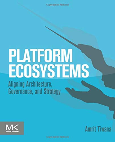 9780124080669: Platform Ecosystems: Aligning Architecture, Governance, and Strategy