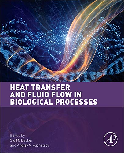 9780124080775: Heat Transfer and Fluid Flow in Biological Processes