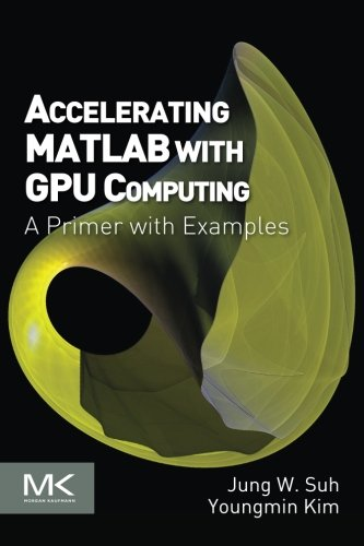 9780124080805: Accelerating MATLAB with GPU Computing: A Primer with Examples