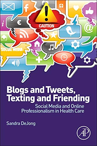 9780124081284: Blogs and Tweets, Texting and Friending: Social Media and Online Professionalism in Health Care