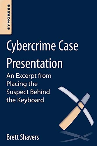 9780124095045: Cybercrime Case Presentation: An Excerpt from Placing The Suspect Behind The Keyboard