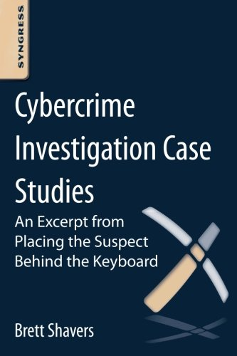 9780124095052: Cybercrime Investigation Case Studies: An Excerpt from Placing the Suspect Behind the Keyboard