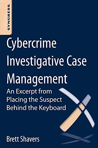 9780124095069: Cybercrime Investigative Case Management: An Excerpt from Placing the Suspect Behind the Keyboard