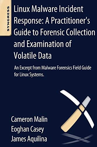 9780124095076: Linux Malware Incident Response: A Practitioner's Guide to Forensic Collection and Examination of Volatile Data: An Excerpt from Malware Forensic Fiel