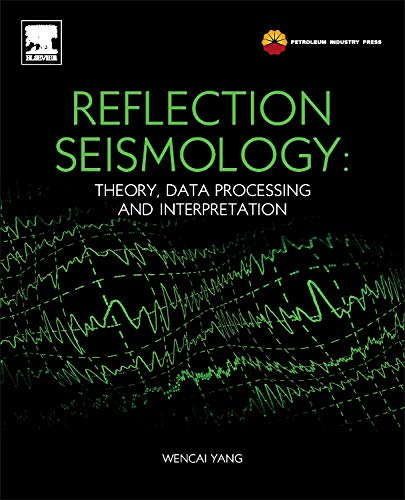 Reflection Seismology: Theory, Data Processing and Interpretation: Wencai, Yang
