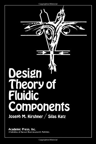 Design Theory of Fluidic Components: Kirshner, Joseph M.; Katz, Silas