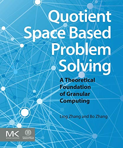 9780124103870: Quotient Space Based Problem Solving: A Theoretical Foundation of Granular Computing