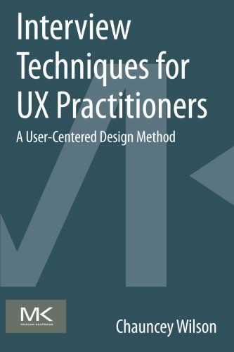 9780124103931: Interview Techniques for UX Practitioners: A User-Centered Design Method