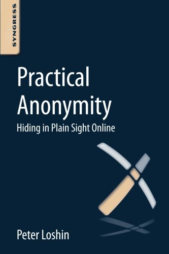 9780124104044: Practical Anonymity: Hiding in Plain Sight Online