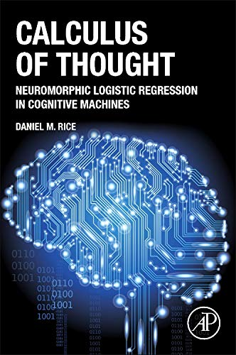 9780124104075: Calculus of Thought: Neuromorphic Logistic Regression in Cognitive Machines