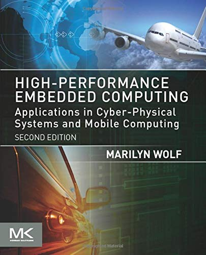 9780124105119: High-Performance Embedded Computing: Applications in Cyber-Physical Systems and Mobile Computing (Morgan Kaufmann Series in Computer Graphics)